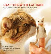 Crafting with Cat Hair: поделки, которые можно сделать из кошачьей шерсти